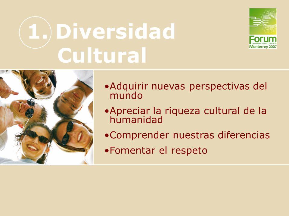 1. Diversidad Cultural Adquirir nuevas perspectivas del mundo Apreciar la riqueza cultural de la humanidad Comprender nuestras diferencias Fomentar el