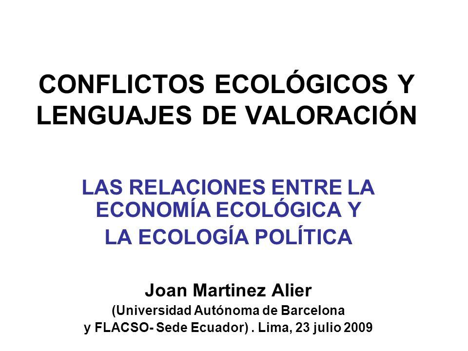 CONFLICTOS ECOLÓGICOS Y LENGUAJES DE VALORACIÓN LAS RELACIONES ENTRE LA ECONOMÍA ECOLÓGICA Y LA ECOLOGÍA POLÍTICA Joan Martinez Alier (Universidad Autónoma de Barcelona y FLACSO- Sede Ecuador).