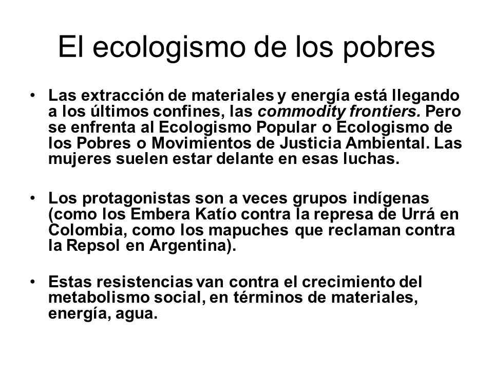 El ecologismo de los pobres Las extracción de materiales y energía está llegando a los últimos confines, las commodity frontiers. Pero se enfrenta al