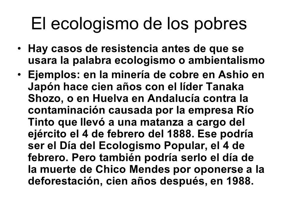 El ecologismo de los pobres Hay casos de resistencia antes de que se usara la palabra ecologismo o ambientalismo Ejemplos: en la minería de cobre en A