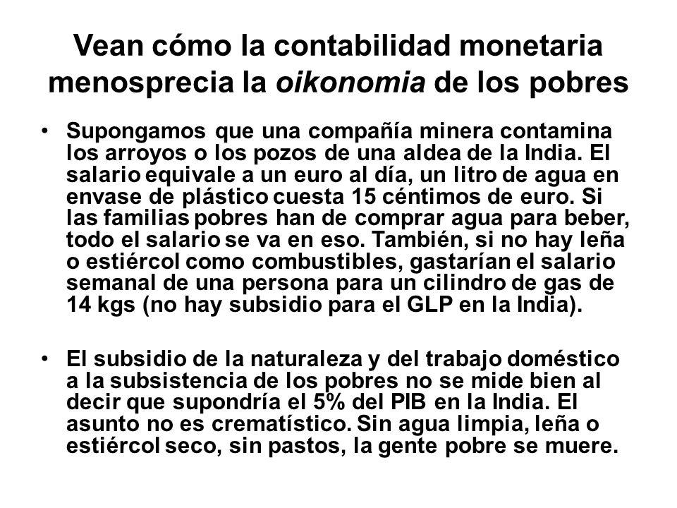 Vean cómo la contabilidad monetaria menosprecia la oikonomia de los pobres Supongamos que una compañía minera contamina los arroyos o los pozos de una