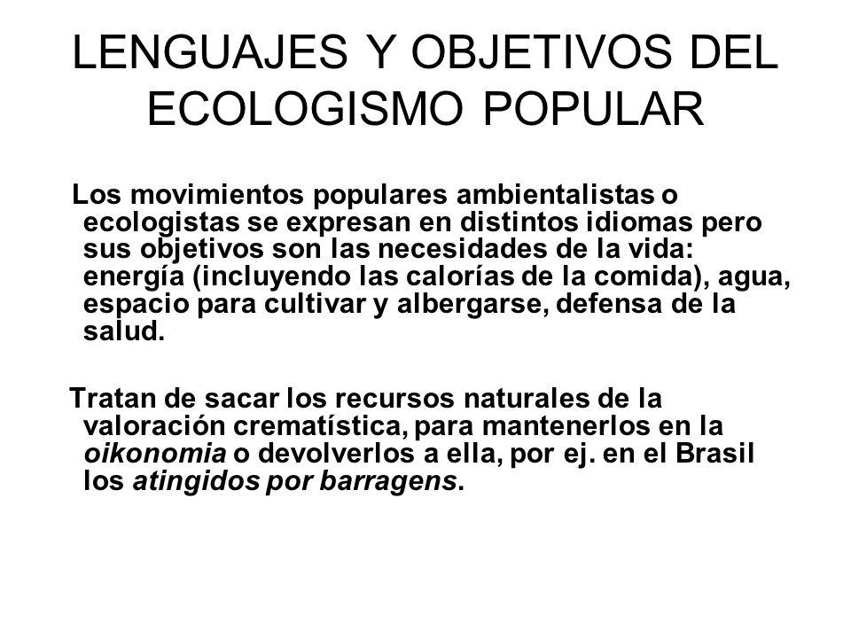 LENGUAJES Y OBJETIVOS DEL ECOLOGISMO POPULAR Los movimientos populares ambientalistas o ecologistas se expresan en distintos idiomas pero sus objetivo