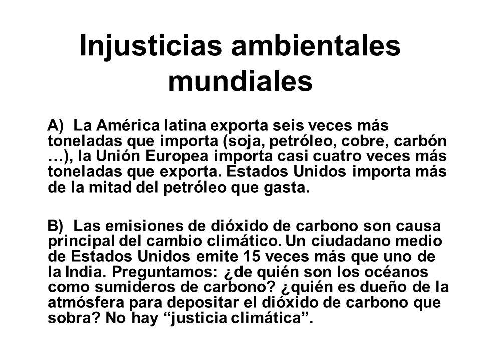 Injusticias ambientales mundiales A) La América latina exporta seis veces más toneladas que importa (soja, petróleo, cobre, carbón …), la Unión Europea importa casi cuatro veces más toneladas que exporta.
