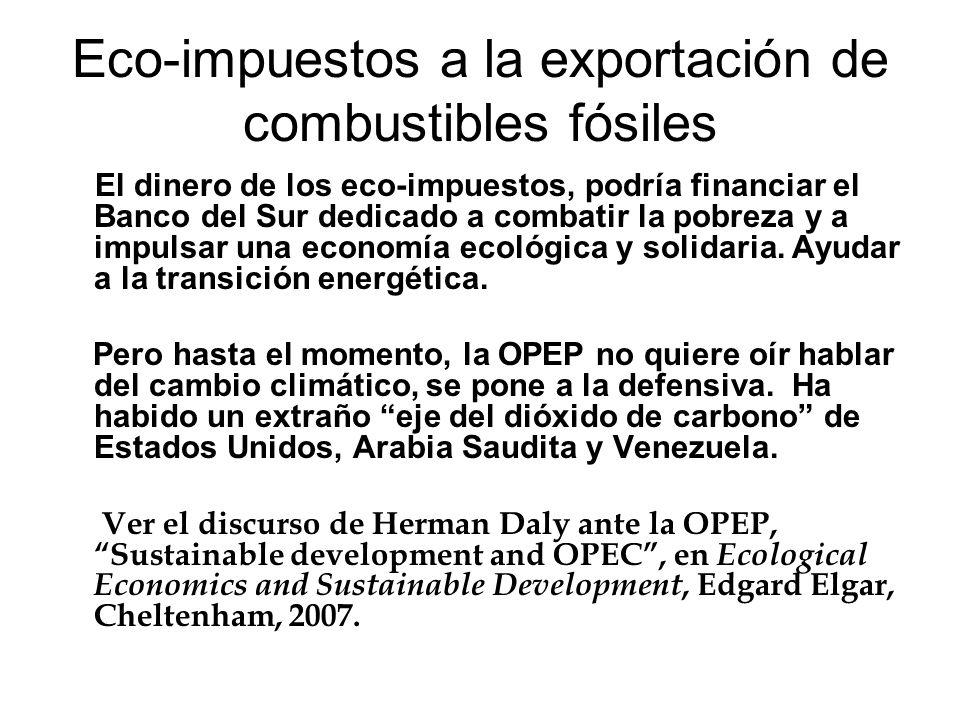 Eco-impuestos a la exportación de combustibles fósiles El dinero de los eco-impuestos, podría financiar el Banco del Sur dedicado a combatir la pobrez