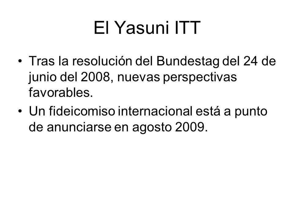 El Yasuni ITT Tras la resolución del Bundestag del 24 de junio del 2008, nuevas perspectivas favorables. Un fideicomiso internacional está a punto de