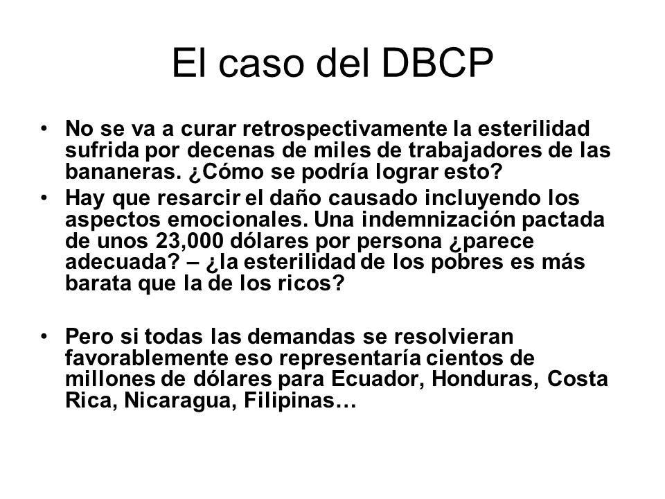 El caso del DBCP No se va a curar retrospectivamente la esterilidad sufrida por decenas de miles de trabajadores de las bananeras. ¿Cómo se podría log
