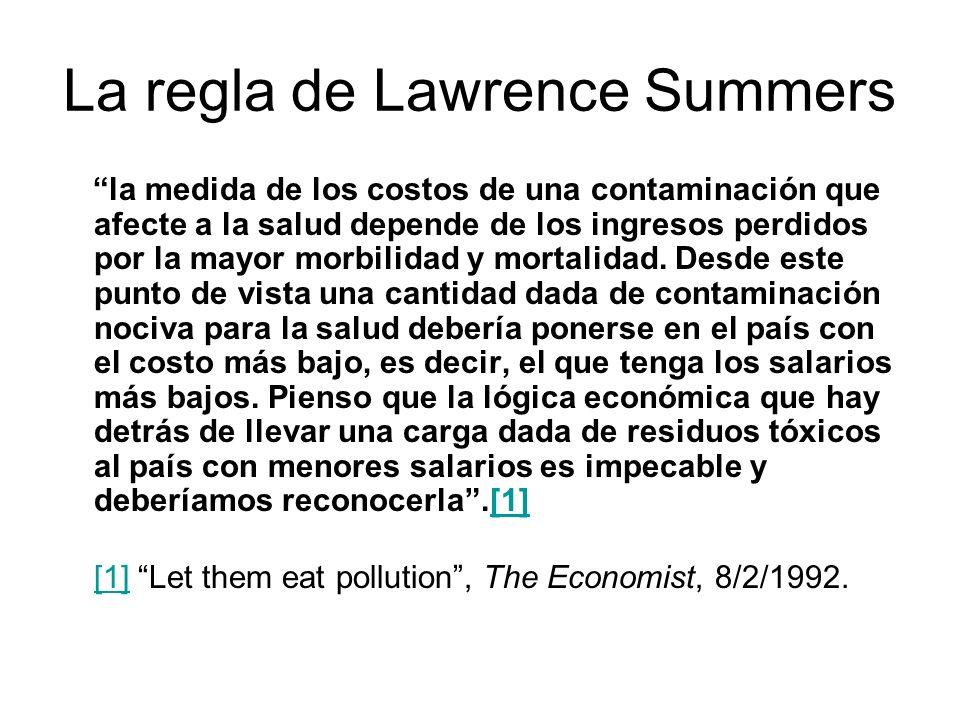 La regla de Lawrence Summers la medida de los costos de una contaminación que afecte a la salud depende de los ingresos perdidos por la mayor morbilidad y mortalidad.
