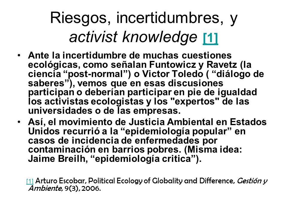 Riesgos, incertidumbres, y activist knowledge [1] [1] Ante la incertidumbre de muchas cuestiones ecológicas, como señalan Funtowicz y Ravetz (la cienc