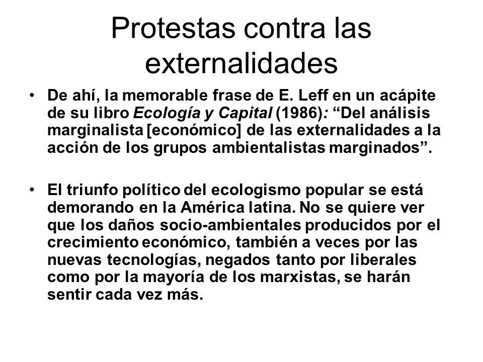 Protestas contra las externalidades De ahí, la memorable frase de E. Leff en un acápite de su libro Ecología y Capital (1986): Del análisis marginalis