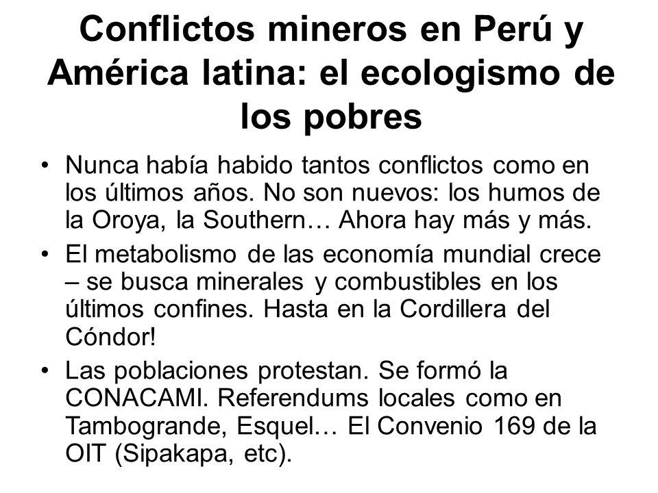 Conflictos mineros en Perú y América latina: el ecologismo de los pobres Nunca había habido tantos conflictos como en los últimos años. No son nuevos: