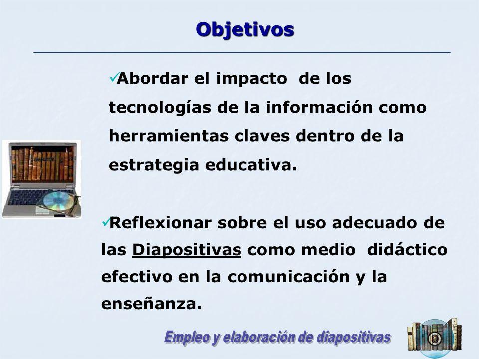 Reflexionar sobre el uso adecuado de las Diapositivas como medio didáctico efectivo en la comunicación y la enseñanza. Objetivos Abordar el impacto de