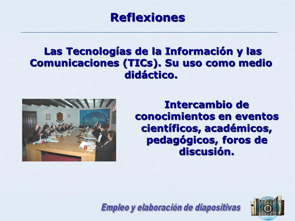 Reflexiones Las Tecnologías de la Información y las Comunicaciones (TICs). Su uso como medio didáctico. Las Tecnologías de la Información y las Comuni