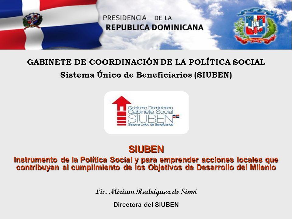 Sistema Único de Beneficiarios (SIUBEN) GABINETE DE COORDINACIÓN DE LA POLÍTICA SOCIAL Lic. Miriam Rodríguez de Simó Directora del SIUBEN SIUBEN Instr