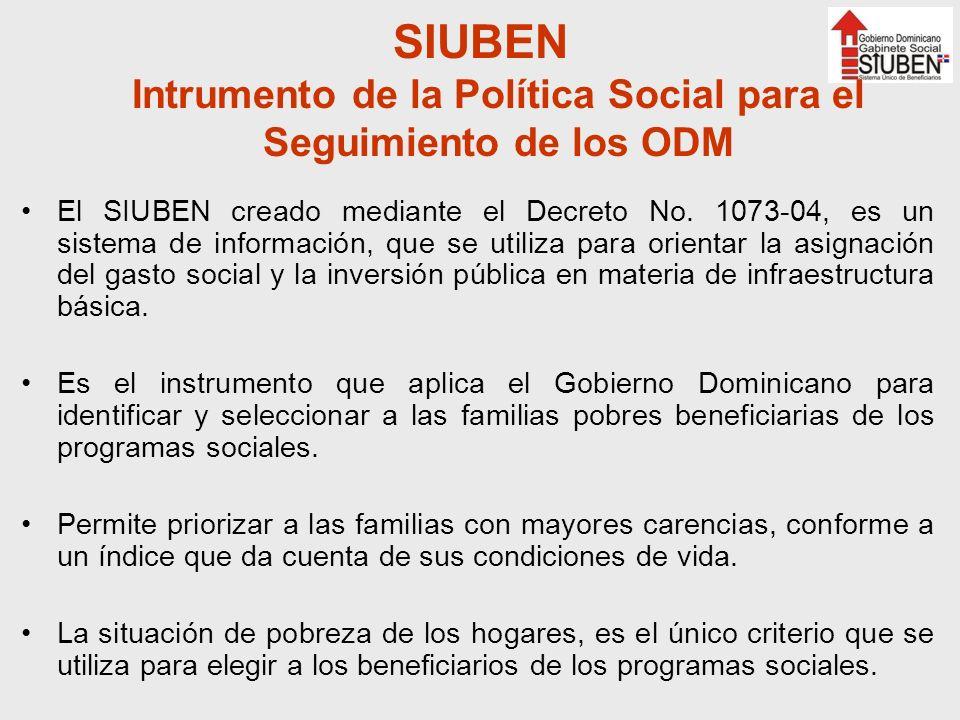 SIUBEN Intrumento de la Política Social para el Seguimiento de los ODM El SIUBEN creado mediante el Decreto No. 1073-04, es un sistema de información,