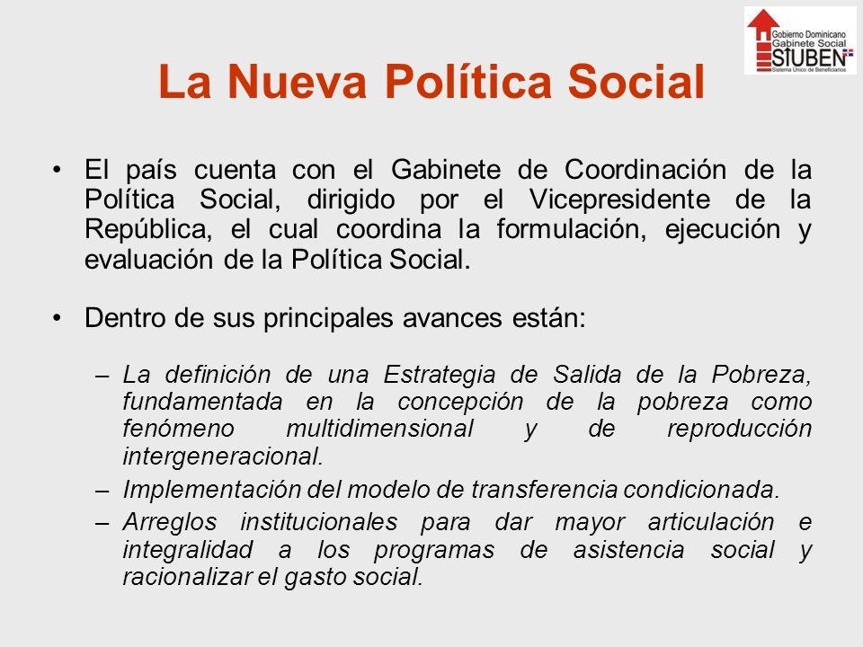 La Nueva Política Social El país cuenta con el Gabinete de Coordinación de la Política Social, dirigido por el Vicepresidente de la República, el cual