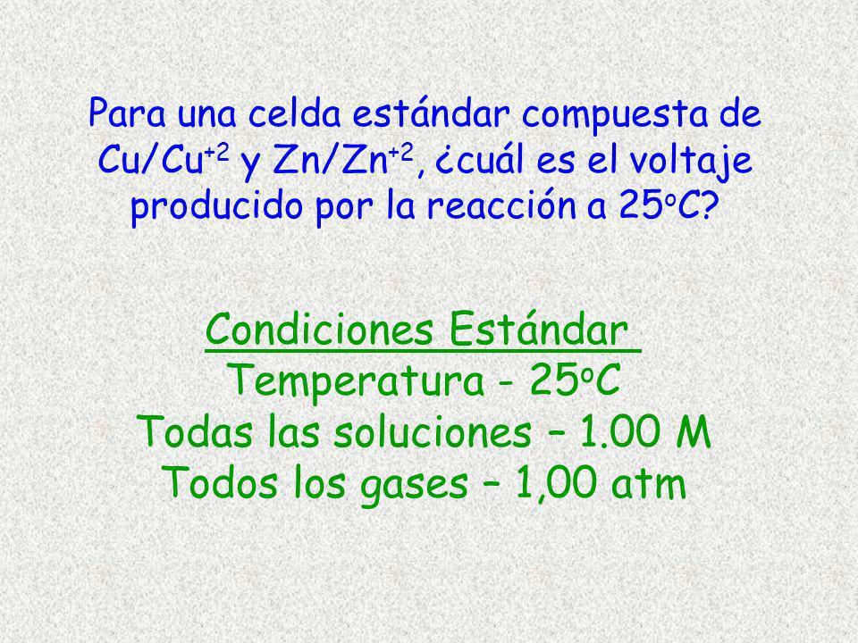 Para una celda estándar compuesta de Cu/Cu +2 y Zn/Zn +2, ¿cuál es el voltaje producido por la reacción a 25 o C? Condiciones Estándar Temperatura - 2