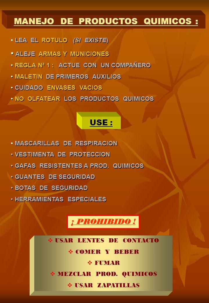 MANEJO DE PRODUCTOS QUIMICOS : USE : ¡ PROHIBIDO ! LEA EL ROTULO (SI EXISTE) ALEJE ARMAS Y MUNICIONES ALEJE ARMAS Y MUNICIONES REGLA Nª 1 : ACTUE CON