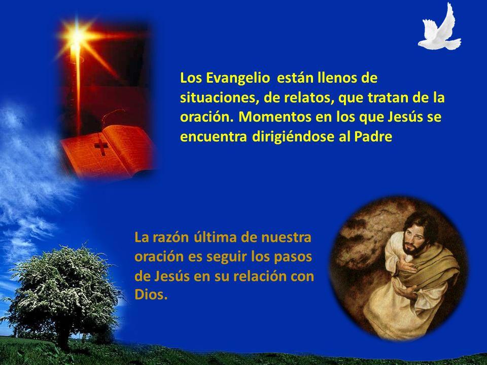 Los Evangelio están llenos de situaciones, de relatos, que tratan de la oración. Momentos en los que Jesús se encuentra dirigiéndose al Padre La razón