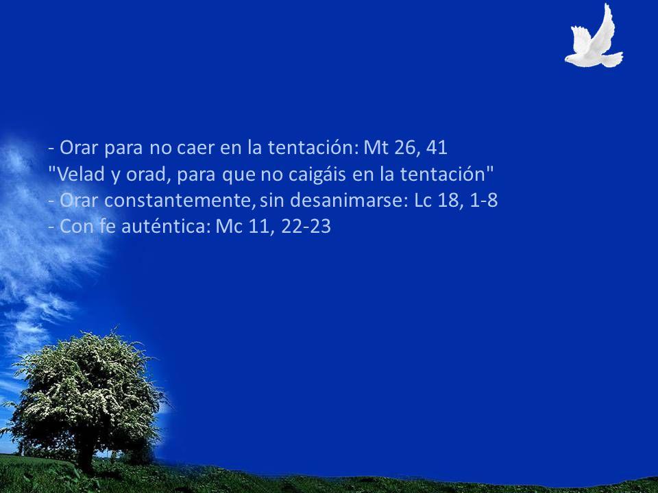 - Orar para no caer en la tentación: Mt 26, 41