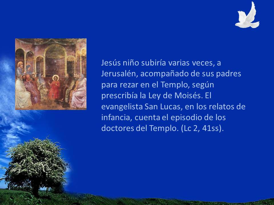 Jesús niño subiría varias veces, a Jerusalén, acompañado de sus padres para rezar en el Templo, según prescribía la Ley de Moisés. El evangelista San