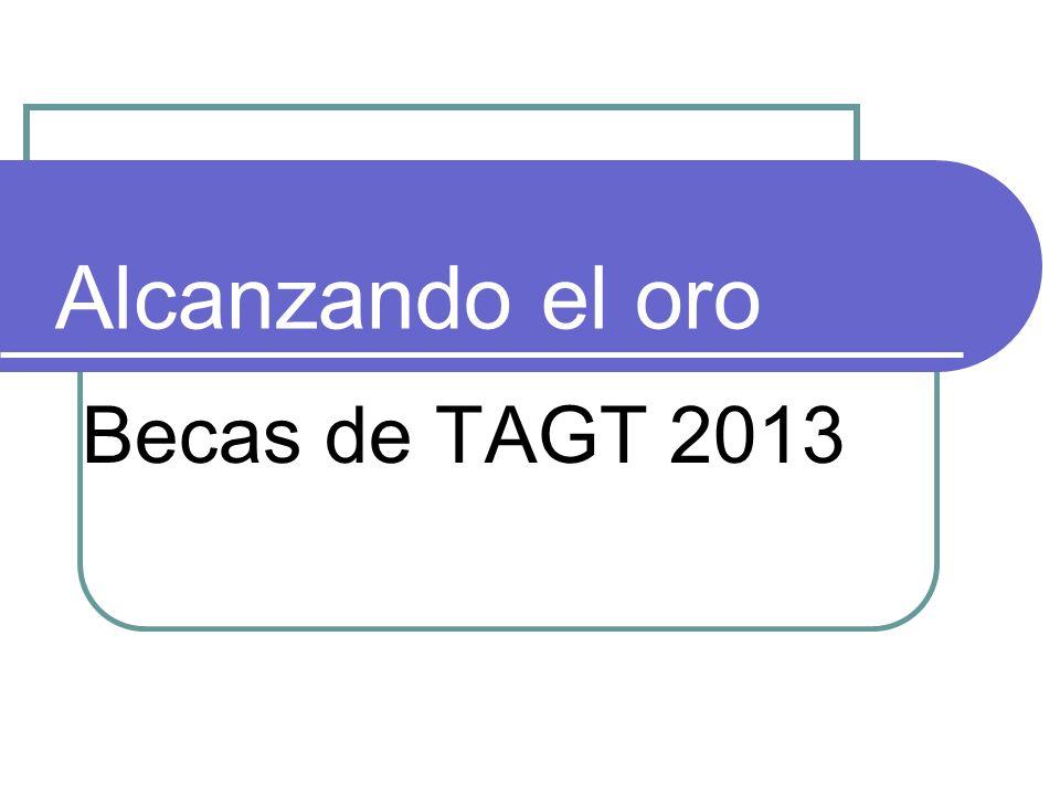 Alcanzando el oro Becas de TAGT 2013