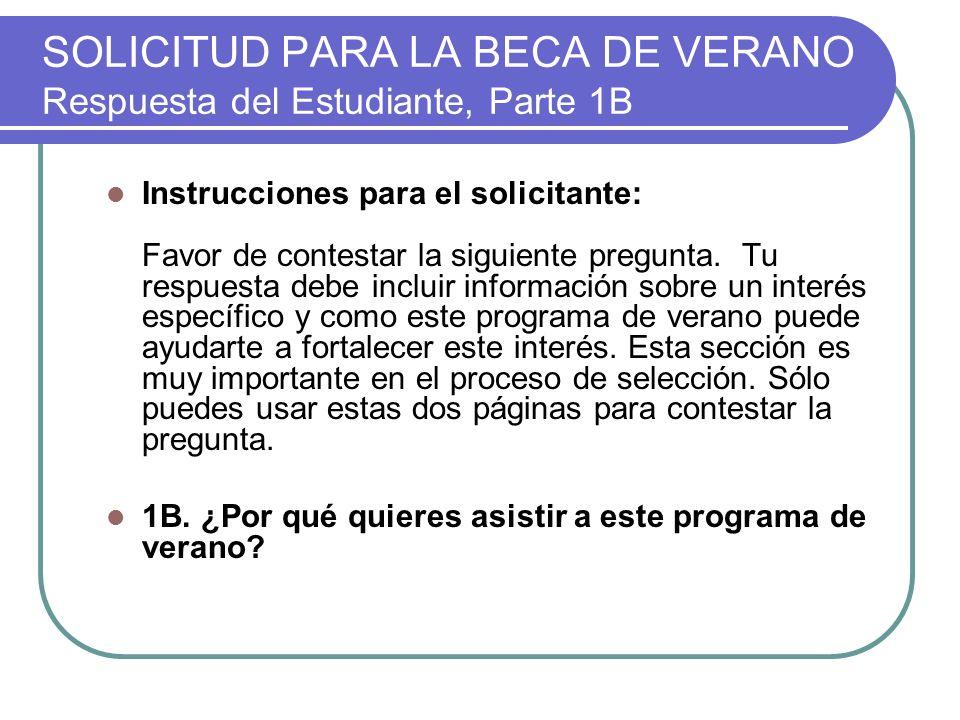 SOLICITUD PARA LA BECA DE VERANO Respuesta del Estudiante, Parte 1B Instrucciones para el solicitante: Favor de contestar la siguiente pregunta.