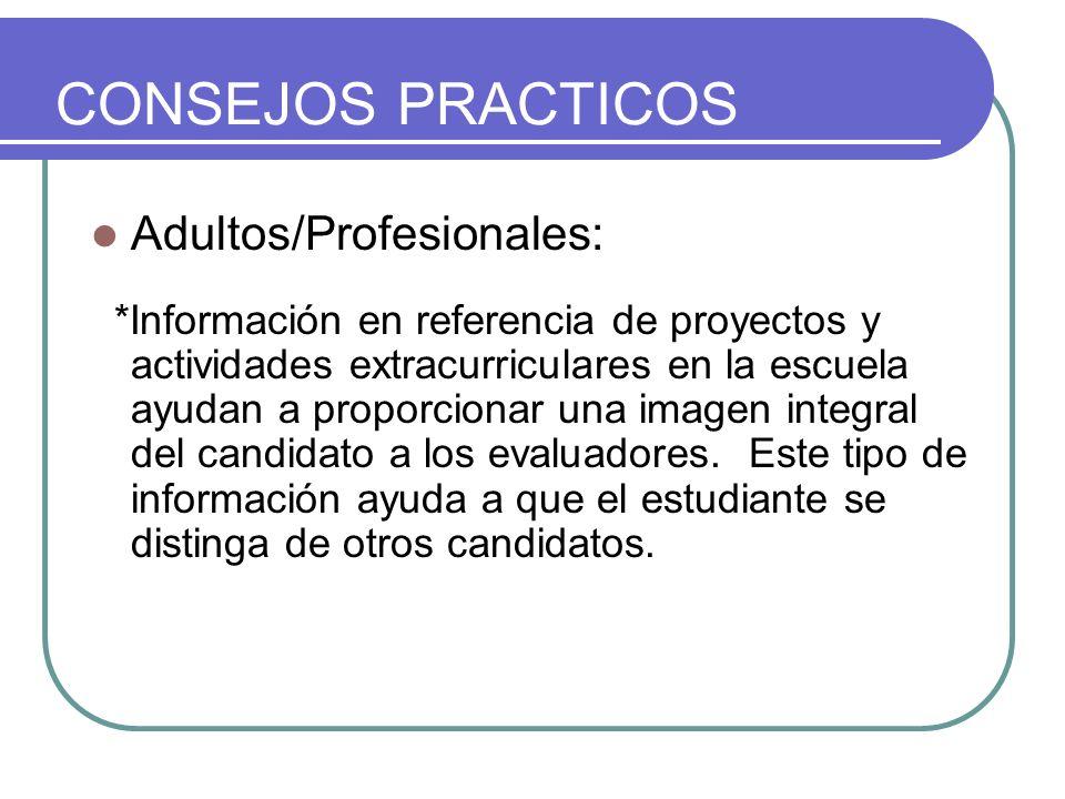 CONSEJOS PRACTICOS Adultos/Profesionales: *Información en referencia de proyectos y actividades extracurriculares en la escuela ayudan a proporcionar una imagen integral del candidato a los evaluadores.
