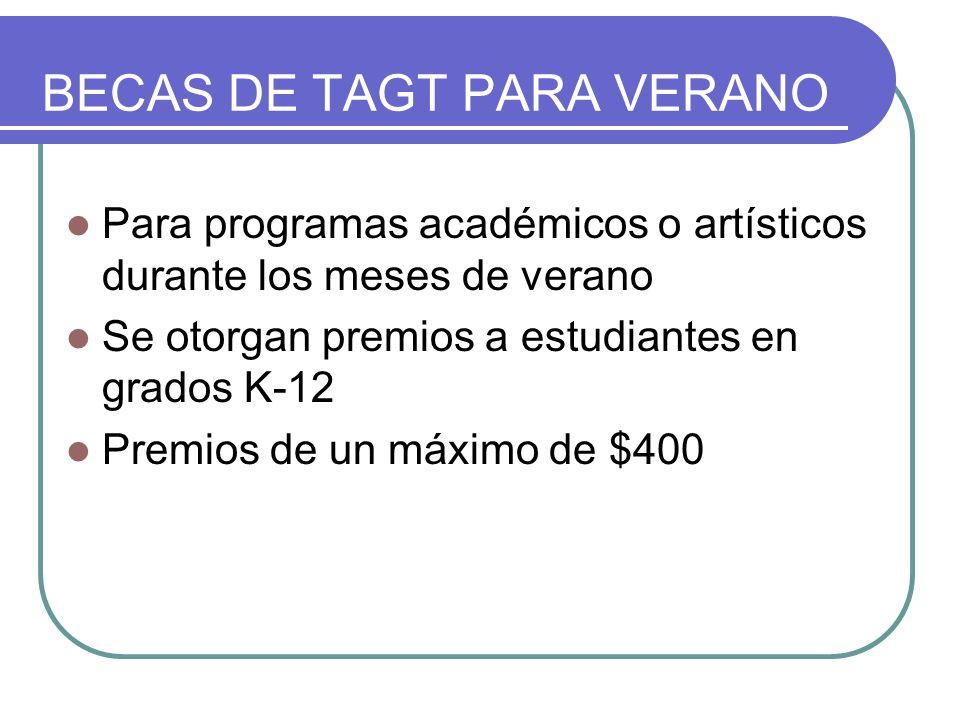 BECAS DE TAGT PARA VERANO Para programas académicos o artísticos durante los meses de verano Se otorgan premios a estudiantes en grados K-12 Premios de un máximo de $400