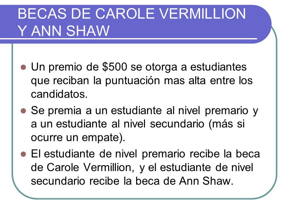 BECAS DE CAROLE VERMILLION Y ANN SHAW Un premio de $500 se otorga a estudiantes que reciban la puntuación mas alta entre los candidatos.