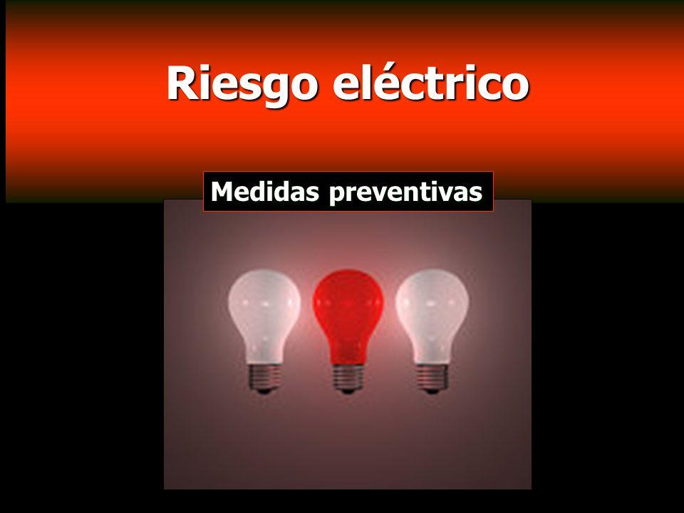 Riesgo eléctrico Riesgo eléctrico Medidas preventivas