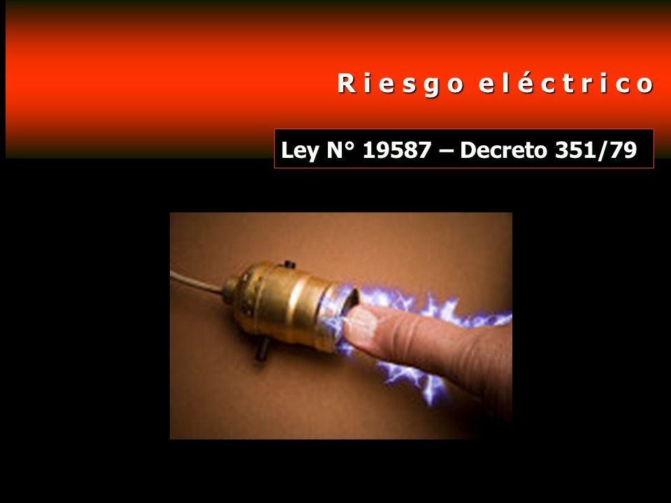 R i e s g o e l é c t r i c o R i e s g o e l é c t r i c o Ley N° 19587 – Decreto 351/79