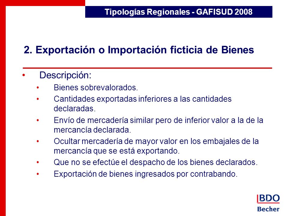 2. Exportación o Importación ficticia de Bienes Tipologías Regionales - GAFISUD 2008 Descripción: Bienes sobrevalorados. Cantidades exportadas inferio