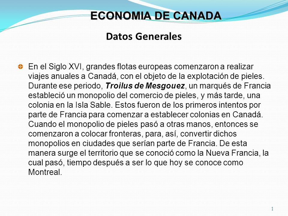 Datos Generales 2 ECONOMIA DE CANADA En sus inicios, se gestó una sistema de vivienda, en donde existía una persona que cobraba una especie de impuestos por el trabajo de la tierra y la explotación del territorio; es así como la población aumenta, y, por lo tanto, el territorio se expande.