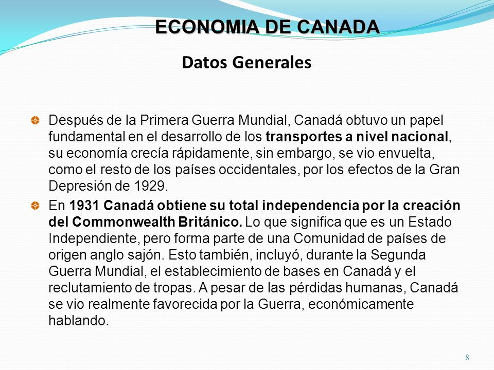 Datos Generales 8 ECONOMIA DE CANADA Después de la Primera Guerra Mundial, Canadá obtuvo un papel fundamental en el desarrollo de los transportes a ni