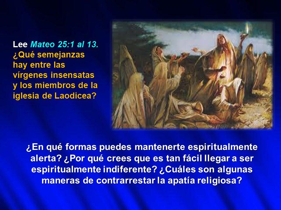 Lee Mateo 25:1 al 13. ¿Qué semejanzas hay entre las vírgenes insensatas y los miembros de la iglesia de Laodicea? ¿En qué formas puedes mantenerte esp