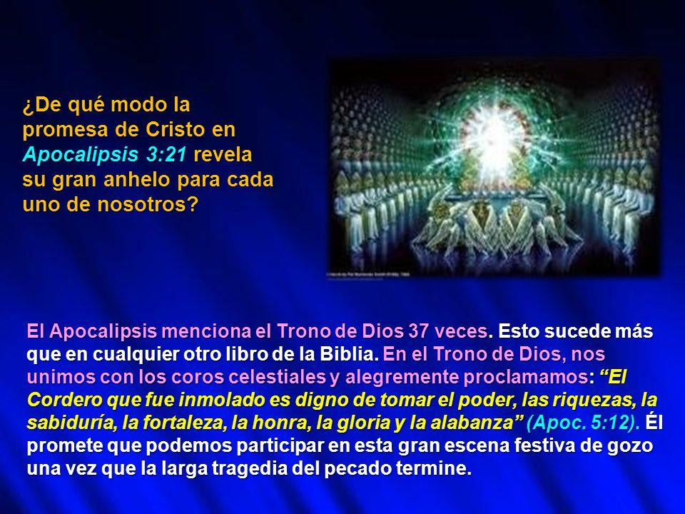 ¿De qué modo la promesa de Cristo en Apocalipsis 3:21 revela su gran anhelo para cada uno de nosotros? El Apocalipsis menciona el Trono de Dios 37 vec