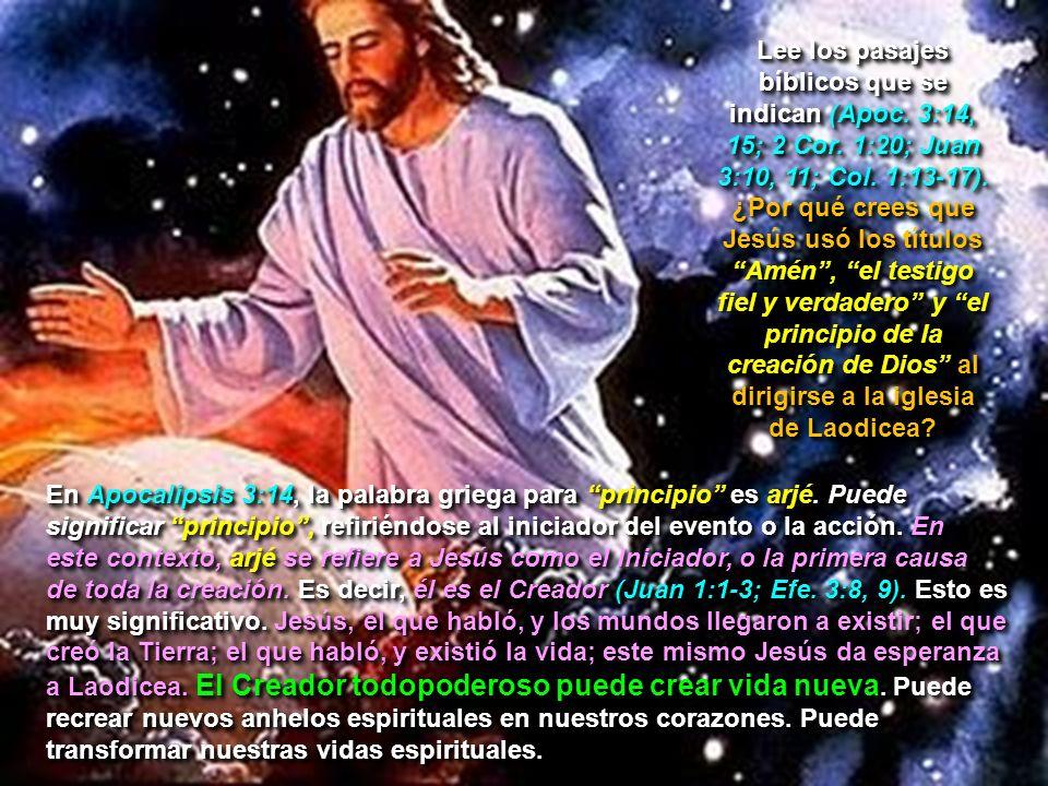 Lee los pasajes bíblicos que se indican (Apoc. 3:14, 15; 2 Cor. 1:20; Juan 3:10, 11; Col. 1:13-17). ¿Por qué crees que Jesús usó los títulos Amén, el