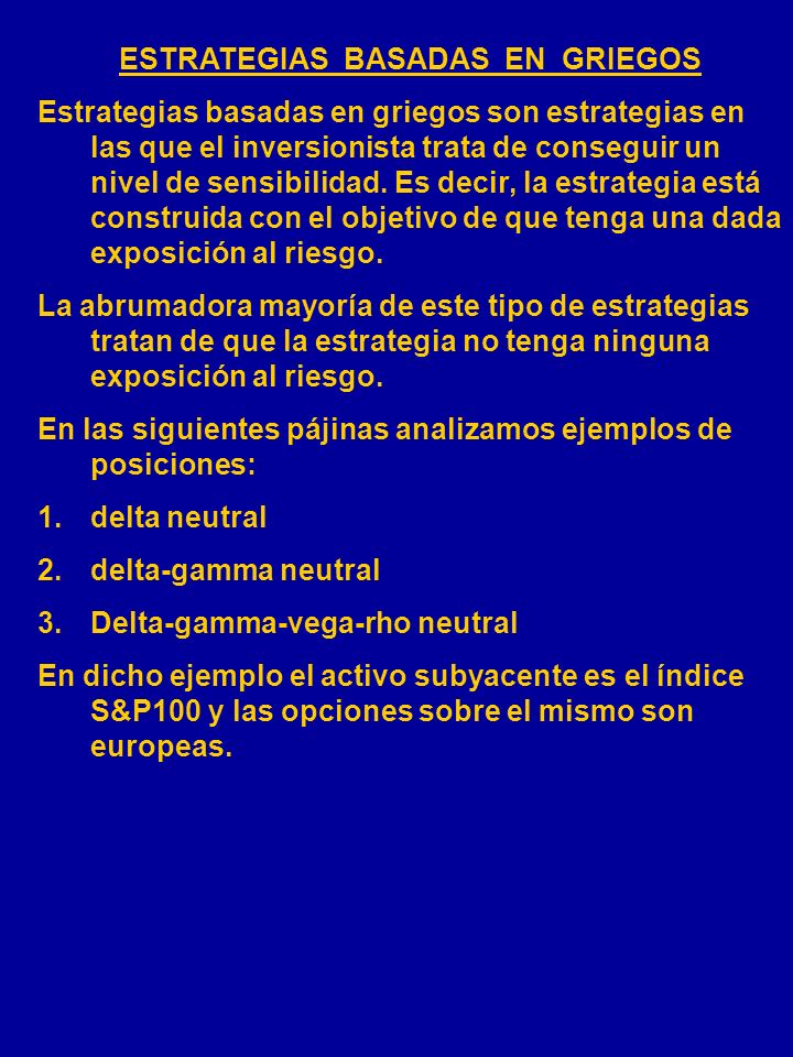5.DELTA-GAMA-VEGA-KAPA RISK-NEUTRAL ESTRATEGIAS Los parámetros de sensibilidad: Delta = Gamma = Theta = Vega = Rho =