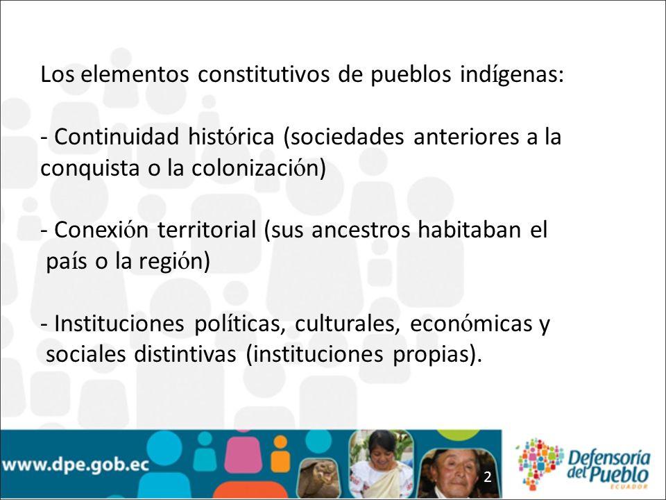 2 Los elementos constitutivos de pueblos ind í genas: - Continuidad hist ó rica (sociedades anteriores a la conquista o la colonizaci ó n) - Conexi ó