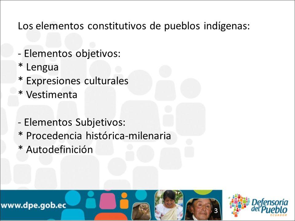 3 Los elementos constitutivos de pueblos ind í genas: - Elementos objetivos: * Lengua * Expresiones culturales * Vestimenta - Elementos Subjetivos: *