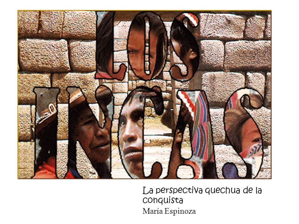 La perspectiva quechua de la conquista María Espinoza