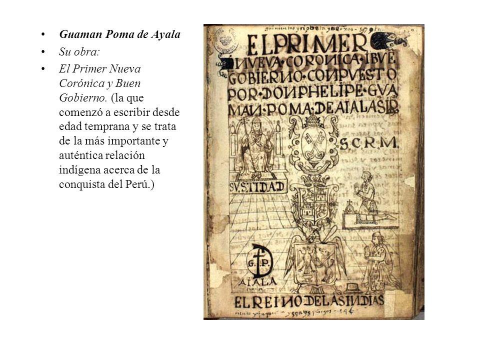Guaman Poma de Ayala Su obra: El Primer Nueva Corónica y Buen Gobierno.
