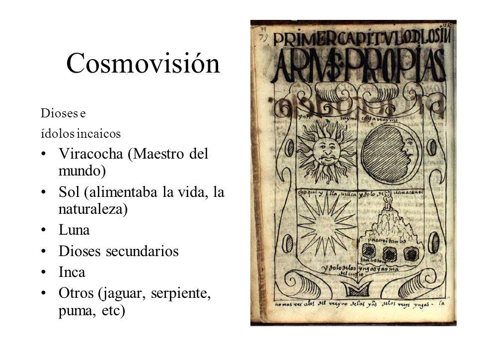 Cosmovisión Dioses e ídolos incaicos Viracocha (Maestro del mundo) Sol (alimentaba la vida, la naturaleza) Luna Dioses secundarios Inca Otros (jaguar, serpiente, puma, etc)