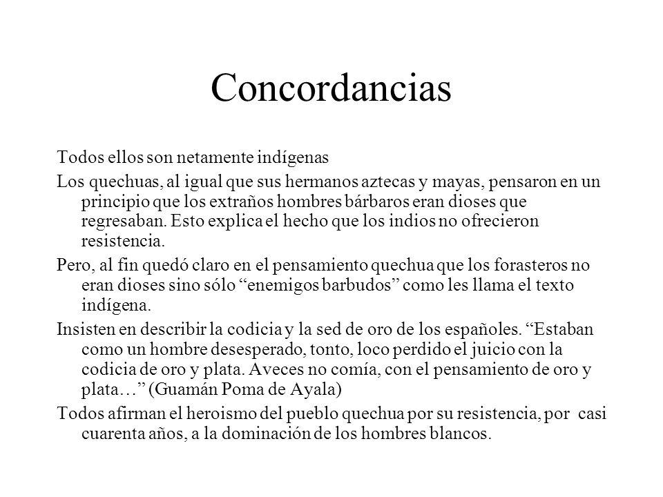 Concordancias Todos ellos son netamente indígenas Los quechuas, al igual que sus hermanos aztecas y mayas, pensaron en un principio que los extraños hombres bárbaros eran dioses que regresaban.