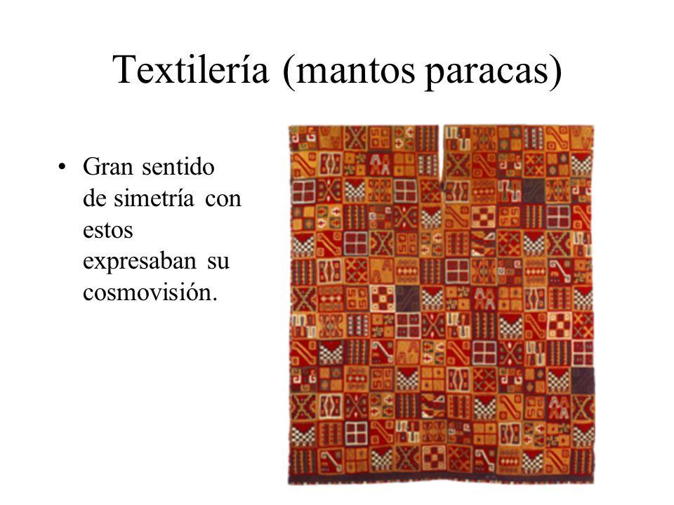 Textilería (mantos paracas) Gran sentido de simetría con estos expresaban su cosmovisión.