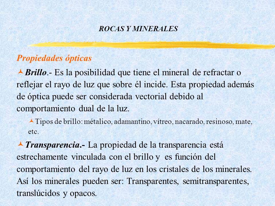 ROCAS Y MINERALES Propiedades ópticas ©Brillo.- Es la posibilidad que tiene el mineral de refractar o reflejar el rayo de luz que sobre él incide.