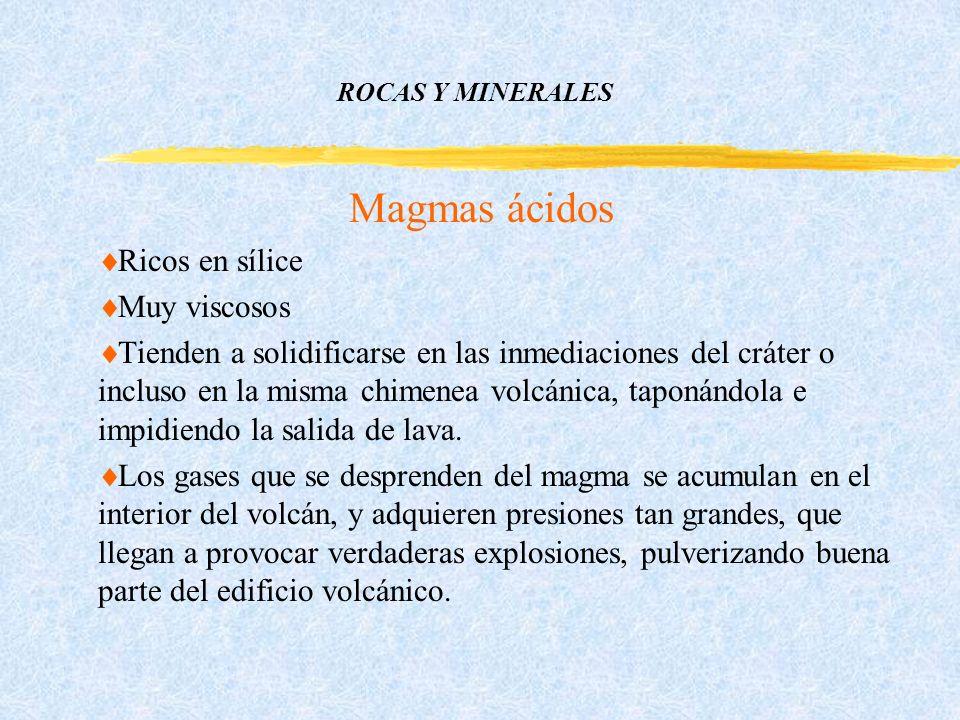 ROCAS Y MINERALES Magmas ácidos Ricos en sílice Muy viscosos Tienden a solidificarse en las inmediaciones del cráter o incluso en la misma chimenea volcánica, taponándola e impidiendo la salida de lava.