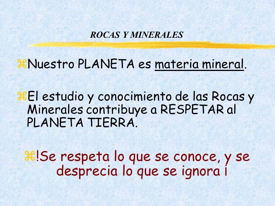 ROCAS Y MINERALES zNuestro PLANETA es materia mineral.