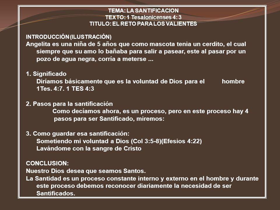 TEMA: LA SANTIFICACION TEXTO: 1 Tesalonicenses 4: 3 TITULO: EL RETO PARA LOS VALIENTES INTRODUCCIÓN (ILUSTRACIÓN) Angelita es una niña de 5 años que c
