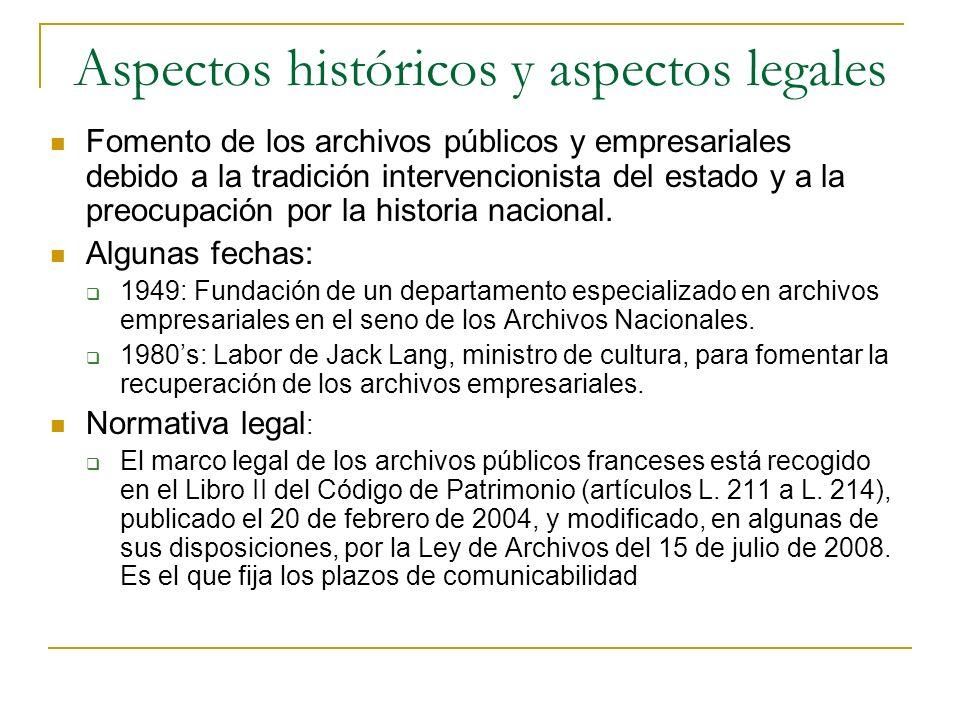 Aspectos históricos y aspectos legales Fomento de los archivos públicos y empresariales debido a la tradición intervencionista del estado y a la preocupación por la historia nacional.